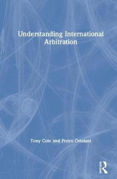 Understanding International Arbitration - Tony Cole