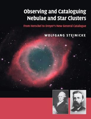 Observing and Cataloguing Nebulae and Star Clusters - Wolfgang Steinicke