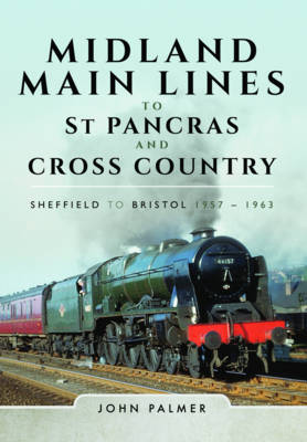 Midland Main Lines to St Pancras and Cross Country - John Palmer