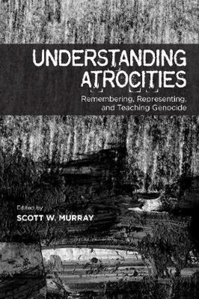 Understanding Atrocities - Scott W. Murray