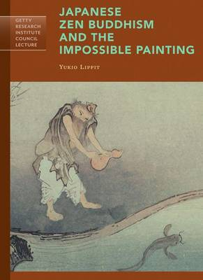 Japanese Zen Buddhism and the Impossible Painting - Yukio Lippit