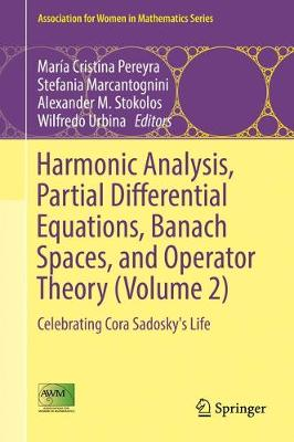 Harmonic Analysis, Partial Differential Equations, Banach Spaces, and Operator Theory - Maria Cristina Pereyra