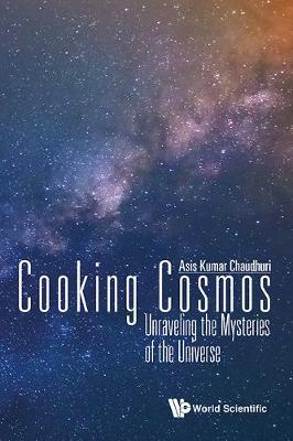 Cooking Cosmos: Unraveling the Mysteries of the Universe - Asis Kumar Chaudhuri