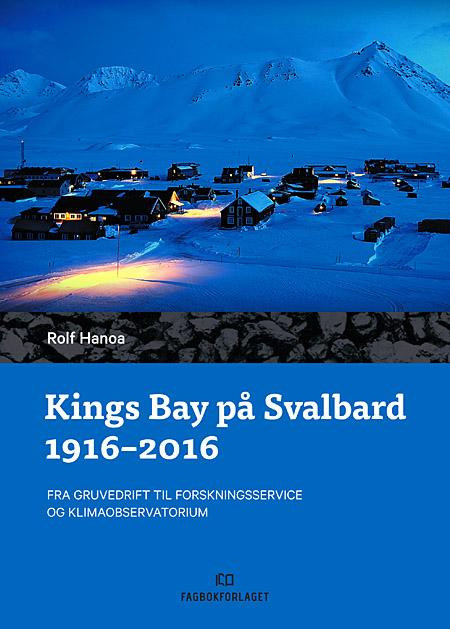 Kings Bay på Svalbard 1916 - 2016 - Rolf Hanoa