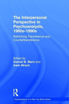 The Interpersonal Perspective in Psychoanalysis, 1960s-1990s - Donnel B. Stern