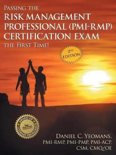 Passing the Risk Management Professional (Pmi-Rmp) Certification Exam the First Time! - Daniel C Yeomans