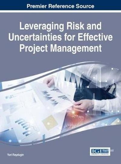 Handbook of Research on Leveraging Risk and Uncertainties for Effective Project Management - Yuri Raydugin