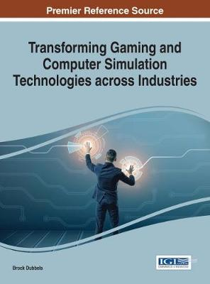 Transforming Gaming and Computer Simulation Technologies Across Industries - Brock Dubbels