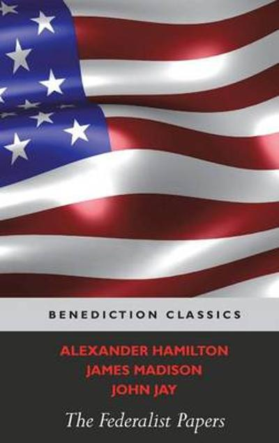 The Federalist Papers (Including the Constitution of the United States) - Alexander Hamilton