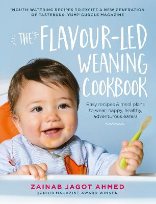 The Flavour-Led Weaning Cookbook - Zainab Jagot Ahmed