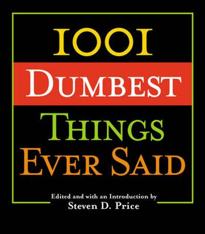 1001 Dumbest Things Ever Said - Steven Price