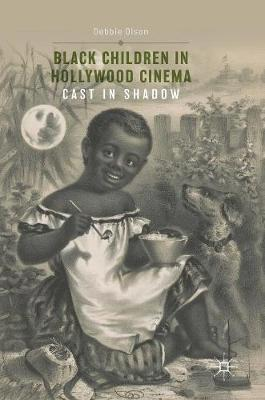 Black Children in Hollywood Cinema - Debbie C. Olson