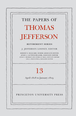 The Papers of Thomas Jefferson: Retirement Series, Volume 13: 22 April 1818 to 31 January 1819 - Thomas Jefferson