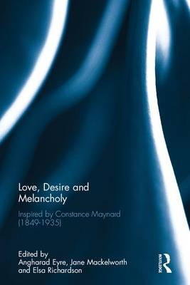 Love, Desire and Melancholy - Angharad Eyre