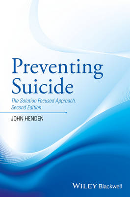 Preventing Suicide - the Solution Focused Approach2e - John Henden