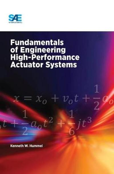 Fundamentals of Engineering High-Performance Actuator Systems - Kenneth Hummel