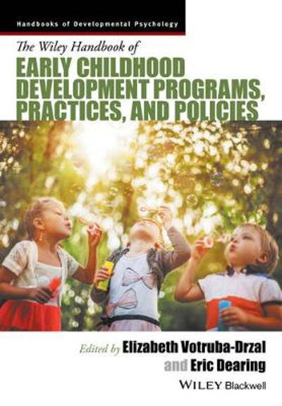 The Wiley Handbook of Early Childhood Development Programs, Practices, and Policies - Elizabeth Votruba-Drzal