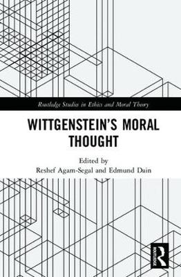 Wittgenstein's Moral Thought - Reshef Agam-Segal
