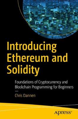 Introducing Ethereum and Solidity - Chris Dannen