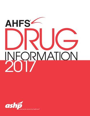 AHFS (R) Drug Information 2017 - American Society of Health-System Pharmacists