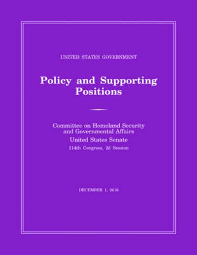 United States Government Policy and Supporting Positions (Plum Book) 2016 - Senate