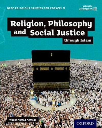 GCSE Religious Studies for Edexcel B: Religion, Philosophy and Social Justice through Islam - Waqar Ahmad Ahmedi