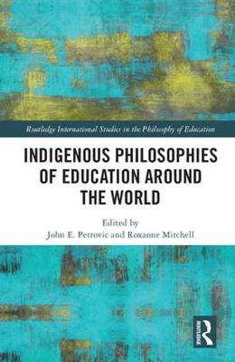 Indigenous Philosophies of Education Around the World - John Petrovic
