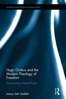 Hugo Grotius and the Modern Theology of Freedom - Jeremy Seth Geddert