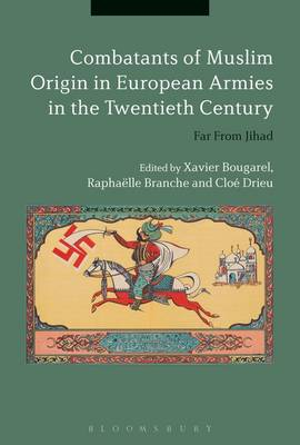 Combatants of Muslim Origin in European Armies in the Twentieth Century - Xavier Bougerel