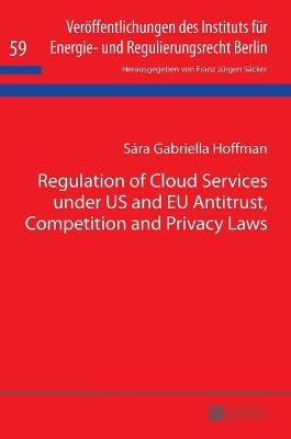 Regulation of Cloud Services Under US and EU Antitrust, Competition and Privacy Laws - Sara Gabriella Hoffman