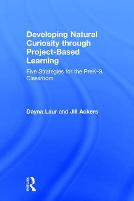 Developing Natural Curiosity Through Project-Based Learning - Dayna Laur