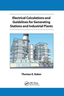 Electrical Calculations and Guidelines for Generating Station and Industrial Plants - Thomas E. Baker