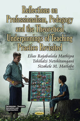Reflections on Professionalism, Pedagogy & the Theoretical Underpinnings of Teaching Practice Revisited - E R Mathipa