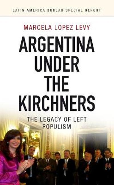 Argentina under the Kirchners - Marcela Lopez-Levy