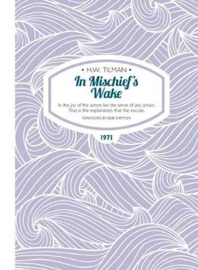 In Mischief's Wake Paperback - Major H. W. Tilman