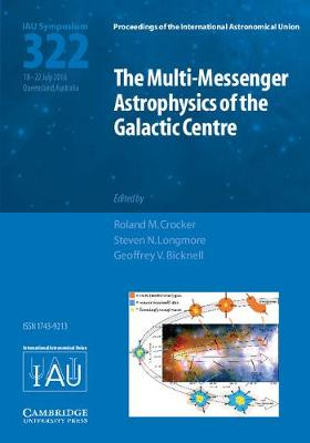 The Multi-Messenger Astrophysics of the Galactic Centre (IAU S322) - Roland M. Crocker