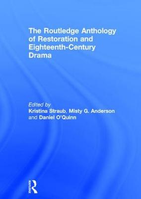 The Routledge Anthology of Restoration and Eighteenth-Century Drama - Kristina Straub