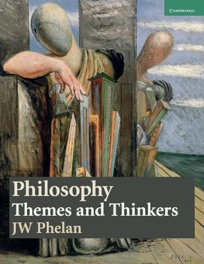 Philosophy: Themes and Thinkers - J. W. Phelan