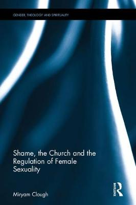 Shame, the Church and the Regulation of Female Sexuality - Miryam Clough
