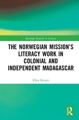 The Norwegian Mission's Literacy Work in Colonial and Independent Madagascar - Ellen Vea Rosnes
