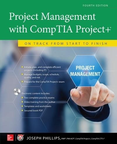 Project Management with CompTIA Project+: On Track from Start to Finish, Fourth Edition - Joseph Phillips