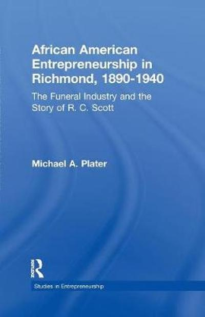 African American Entrepreneurship in Richmond, 1890-1940 - Michael A. Plater