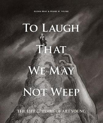To Laugh That We May Not Weep: The Life And Art Of Art Young - Frank Young