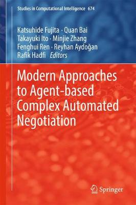 Modern Approaches to Agent-based Complex Automated Negotiation - Katsuhide Fujita