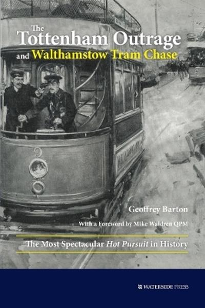 The Tottenham Outrage and Walthamstow Tram Chase - Geoffrey Barton