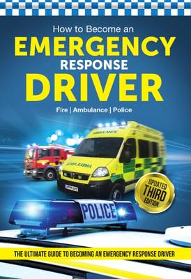 How to Become an Emergency Response Driver: The Definitive Career Guide to Becoming an Emergency Driver (How2become) - Bill Lavender