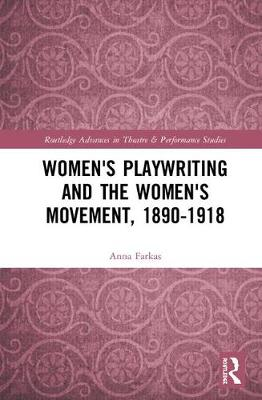 Women's Playwriting and the Women's Movement, 1890-1918 - Anna Farkas