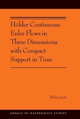 Holder Continuous Euler Flows in Three Dimensions with Compact Support in Time - Philip Isett