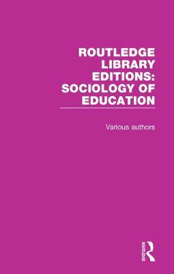 Routledge Library Editions: Sociology of Education - Various