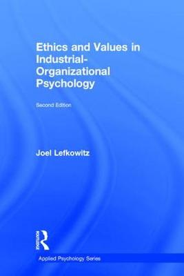 Ethics and Values in Industrial-Organizational Psychology - Joel Lefkowitz